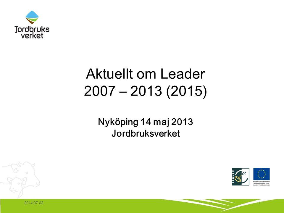 12014-07-02 Aktuellt om Leader 2007 – 2013 (2015) Nyköping 14 maj 2013 Jordbruksverket