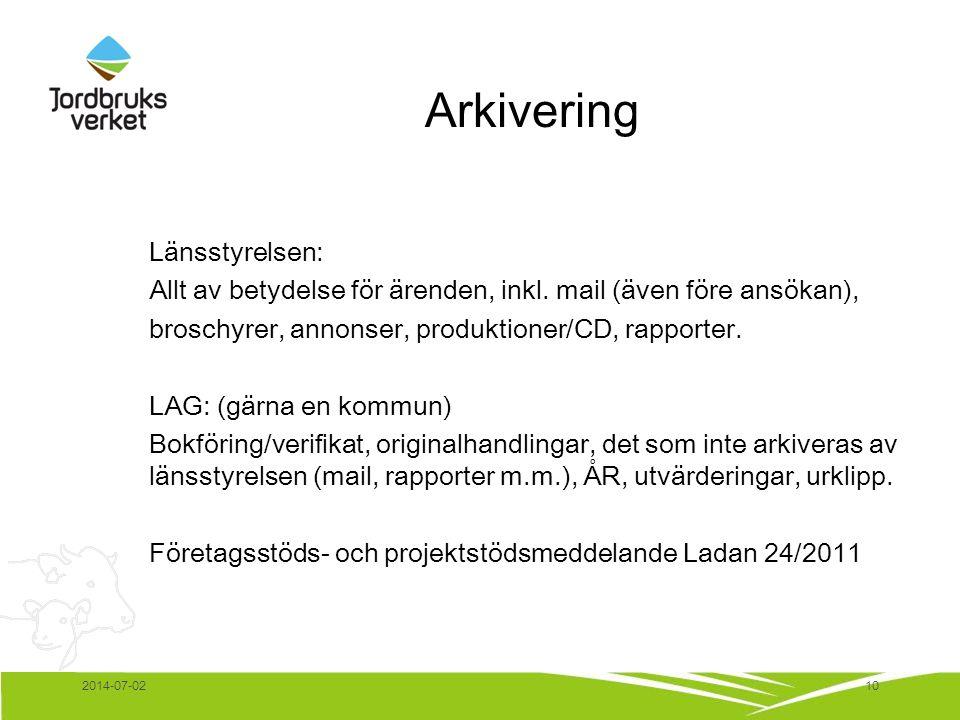 Arkivering Länsstyrelsen: Allt av betydelse för ärenden, inkl. mail (även före ansökan), broschyrer, annonser, produktioner/CD, rapporter. LAG: (gärna