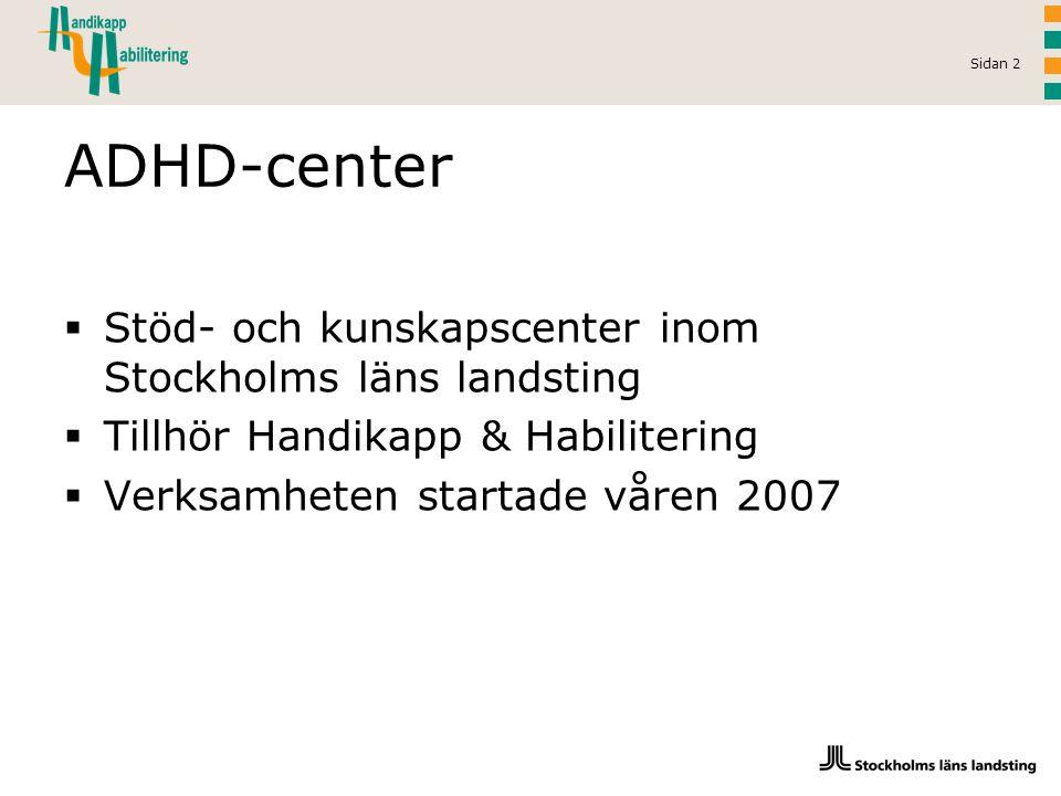 Sidan 2 ADHD-center  Stöd- och kunskapscenter inom Stockholms läns landsting  Tillhör Handikapp & Habilitering  Verksamheten startade våren 2007