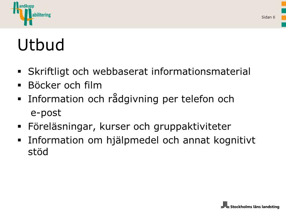 Sidan 6 Utbud  Skriftligt och webbaserat informationsmaterial  Böcker och film  Information och rådgivning per telefon och e-post  Föreläsningar,