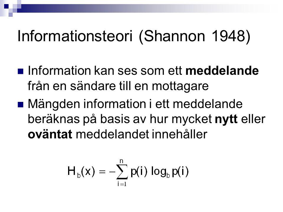 Informationsteori (Shannon 1948)  Information kan ses som ett meddelande från en sändare till en mottagare  Mängden information i ett meddelande beräknas på basis av hur mycket nytt eller oväntat meddelandet innehåller
