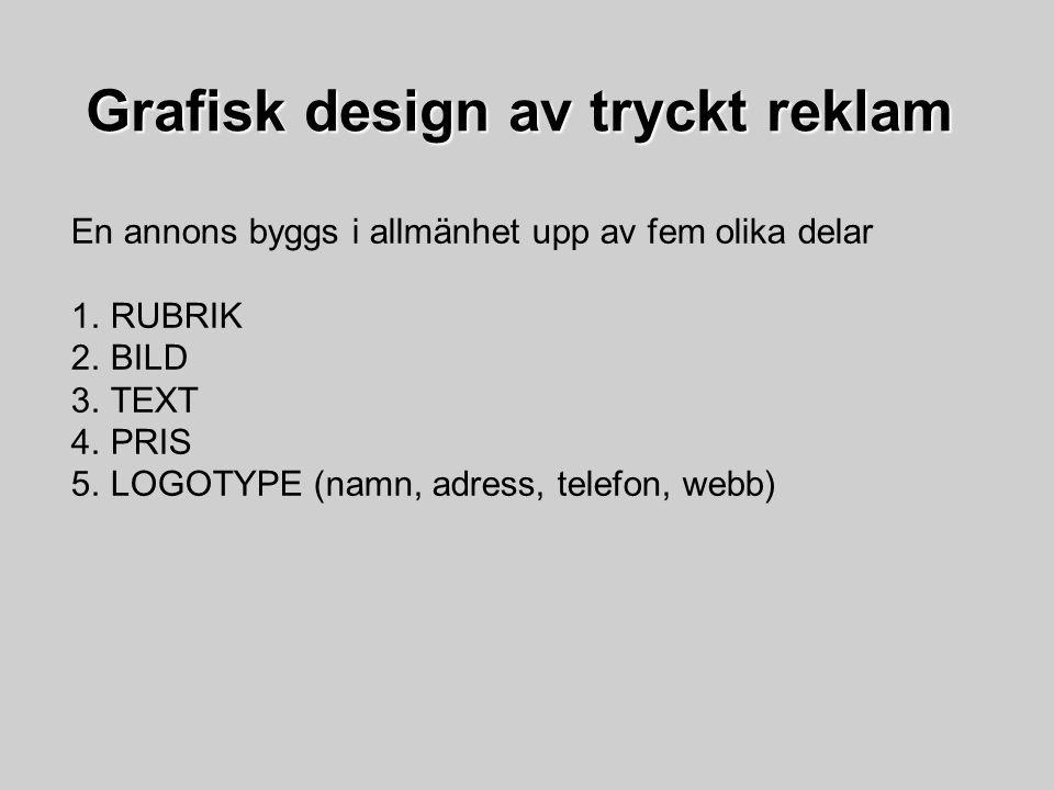 En annons byggs i allmänhet upp av fem olika delar 1.RUBRIK 2.BILD 3.TEXT 4.PRIS 5.LOGOTYPE (namn, adress, telefon, webb) Grafisk design av tryckt rek