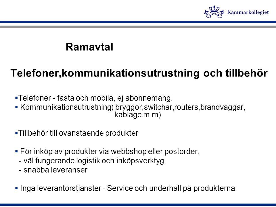 Ramavtal Telefoner,kommunikationsutrustning och tillbehör  Telefoner - fasta och mobila, ej abonnemang.  Kommunikationsutrustning( bryggor,switchar,