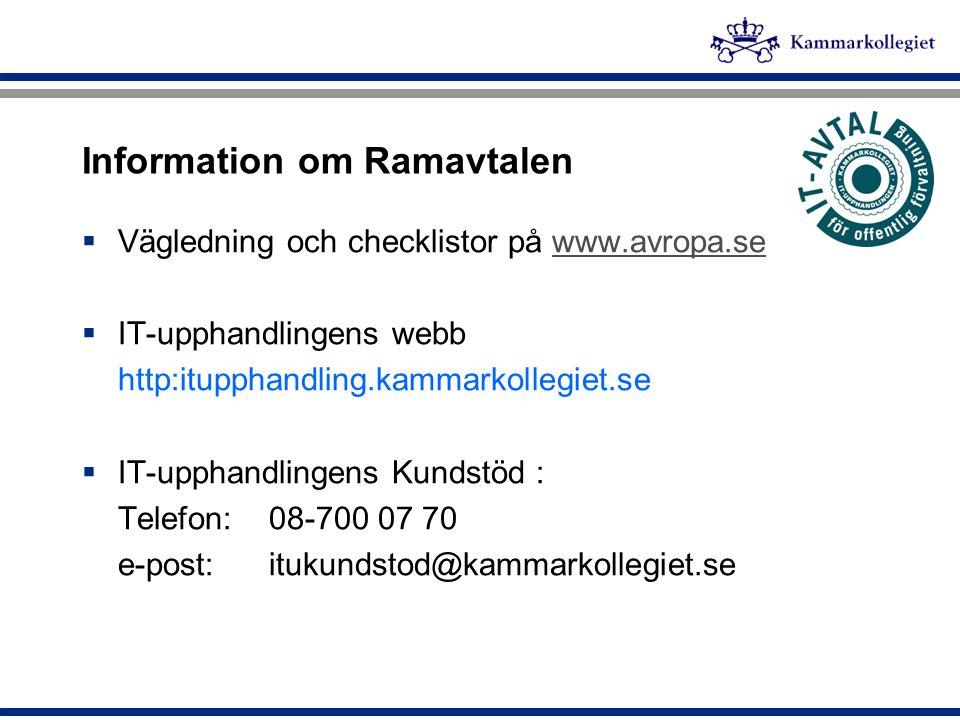Information om Ramavtalen  Vägledning och checklistor på www.avropa.sewww.avropa.se  IT-upphandlingens webb http:itupphandling.kammarkollegiet.se 