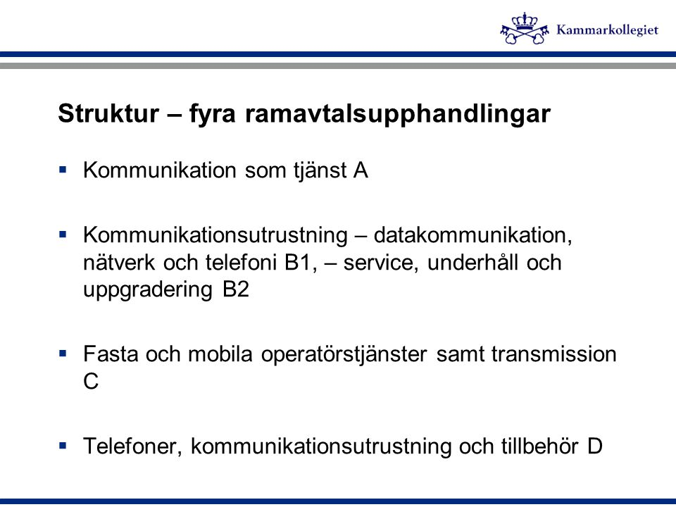 Avropsordning  Kommunikation som tjänst  Kommunikationsutrustning – datakommunikation, nätverk och telefoni B1  Fasta och mobila operatörstjänster och transmission Avropas genom förnyad konkurrensutsättning Förfrågan skickas till samtliga leverantörer som kan leverera.