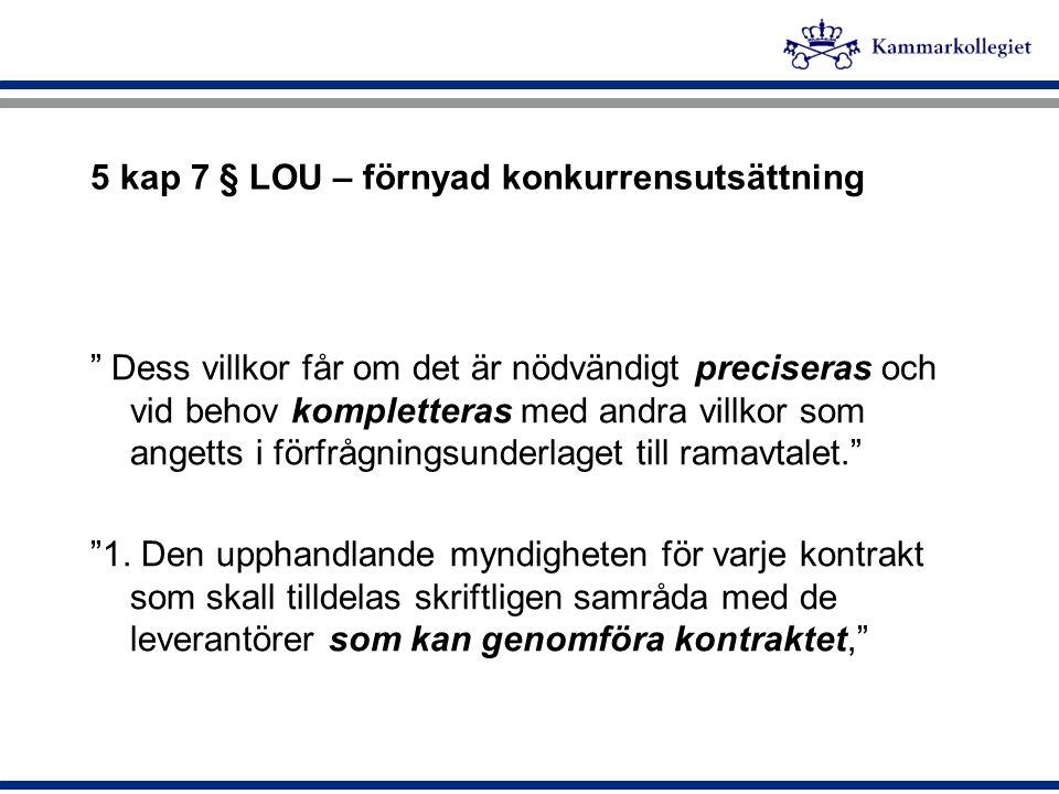 """5 kap 7 § LOU – förnyad konkurrensutsättning """" Dess villkor får om det är nödvändigt preciseras och vid behov kompletteras med andra villkor som anget"""