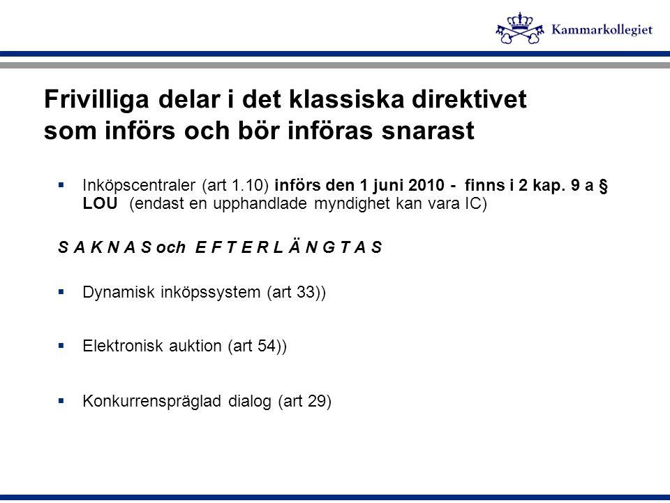 Frivilliga delar i det klassiska direktivet som införs och bör införas snarast  Inköpscentraler (art 1.10) införs den 1 juni 2010 - finns i 2 kap. 9