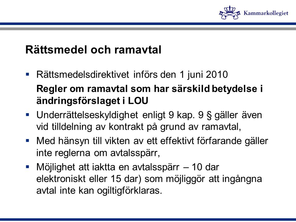 Rättsmedel och ramavtal  Rättsmedelsdirektivet införs den 1 juni 2010 Regler om ramavtal som har särskild betydelse i ändringsförslaget i LOU  Under