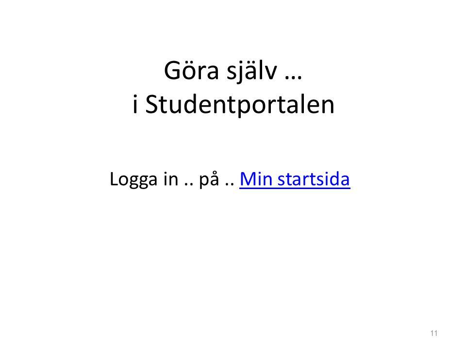 Göra själv … i Studentportalen Logga in.. på.. Min startsidaMin startsida 11