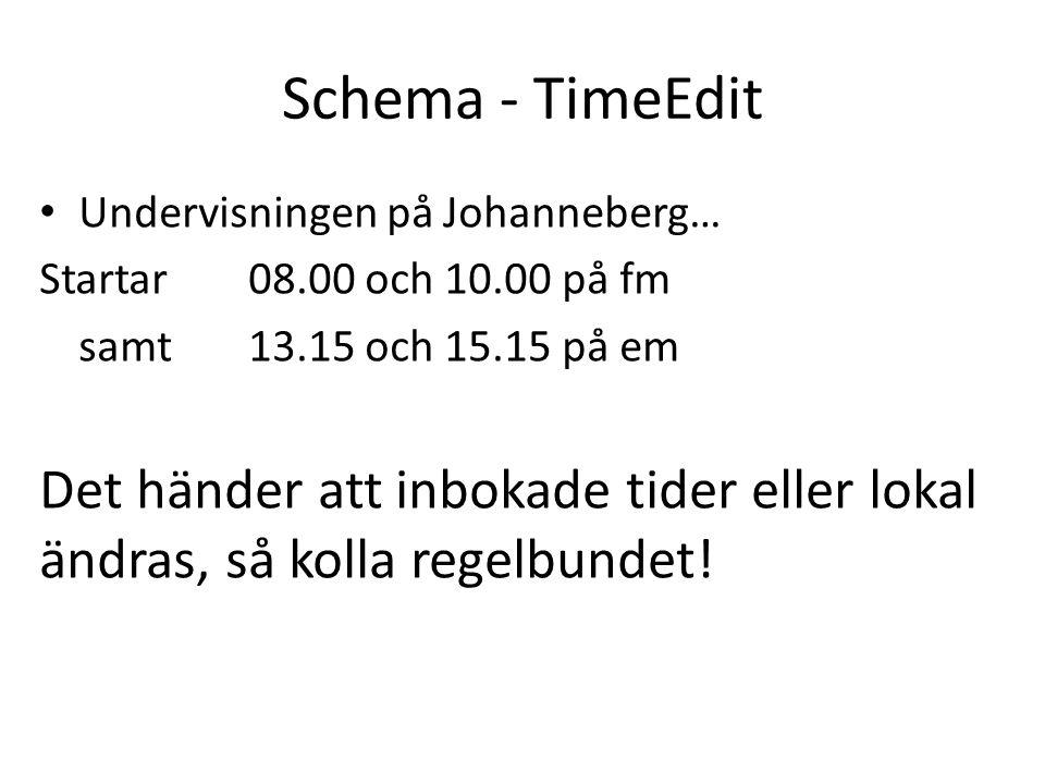 Schema - TimeEdit • Undervisningen på Johanneberg… Startar 08.00 och 10.00 på fm samt 13.15 och 15.15 på em Det händer att inbokade tider eller lokal ändras, så kolla regelbundet!