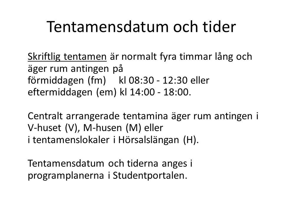 Tentamensdatum och tider Skriftlig tentamen är normalt fyra timmar lång och äger rum antingen på förmiddagen (fm) kl 08:30 - 12:30 eller eftermiddagen