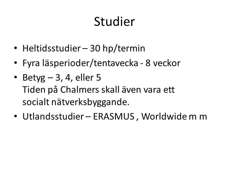 Studier • Heltidsstudier – 30 hp/termin • Fyra läsperioder/tentavecka - 8 veckor • Betyg – 3, 4, eller 5 Tiden på Chalmers skall även vara ett socialt nätverksbyggande.