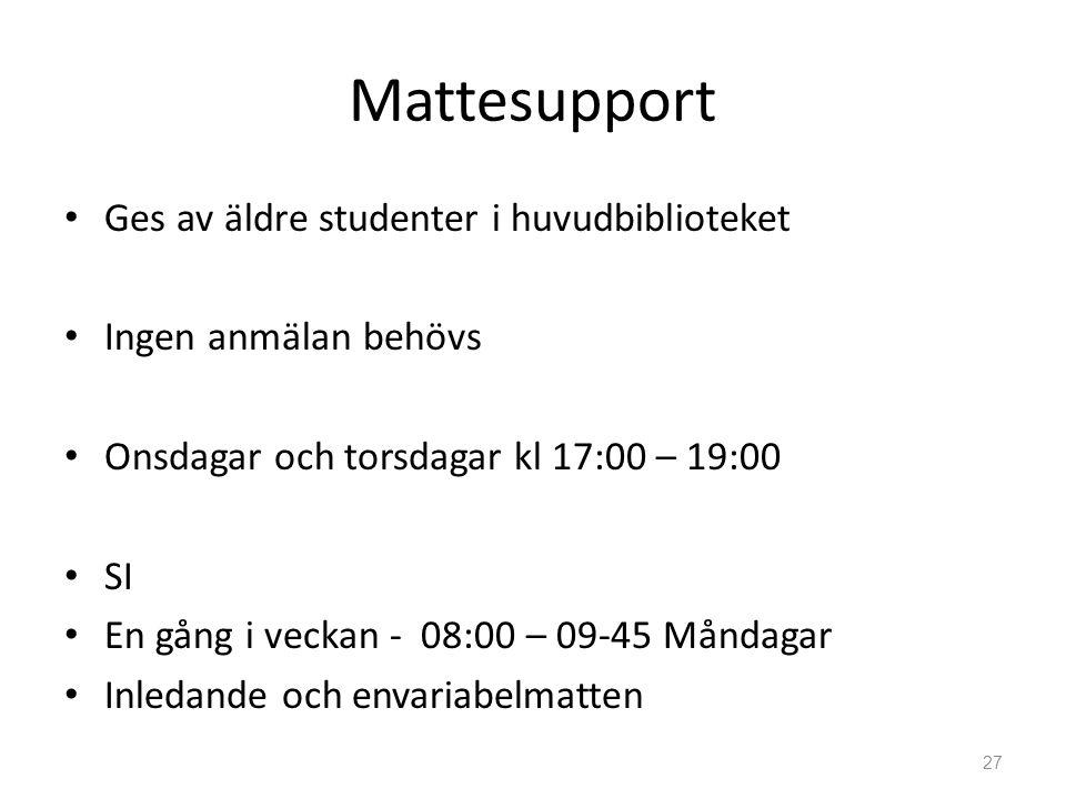 Mattesupport • Ges av äldre studenter i huvudbiblioteket • Ingen anmälan behövs • Onsdagar och torsdagar kl 17:00 – 19:00 • SI • En gång i veckan - 08