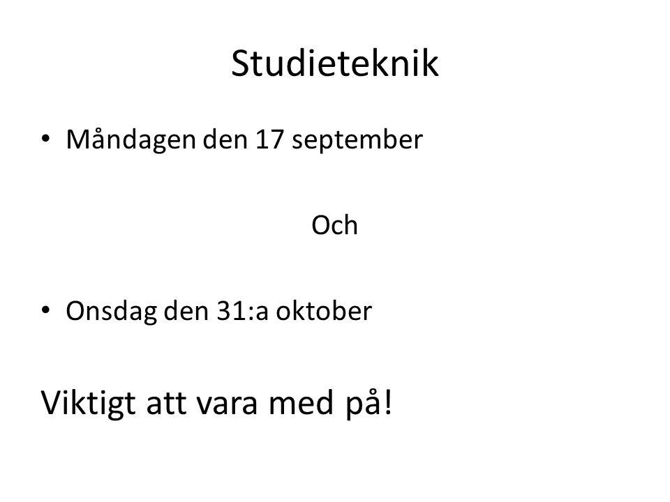 Studieteknik • Måndagen den 17 september Och • Onsdag den 31:a oktober Viktigt att vara med på!