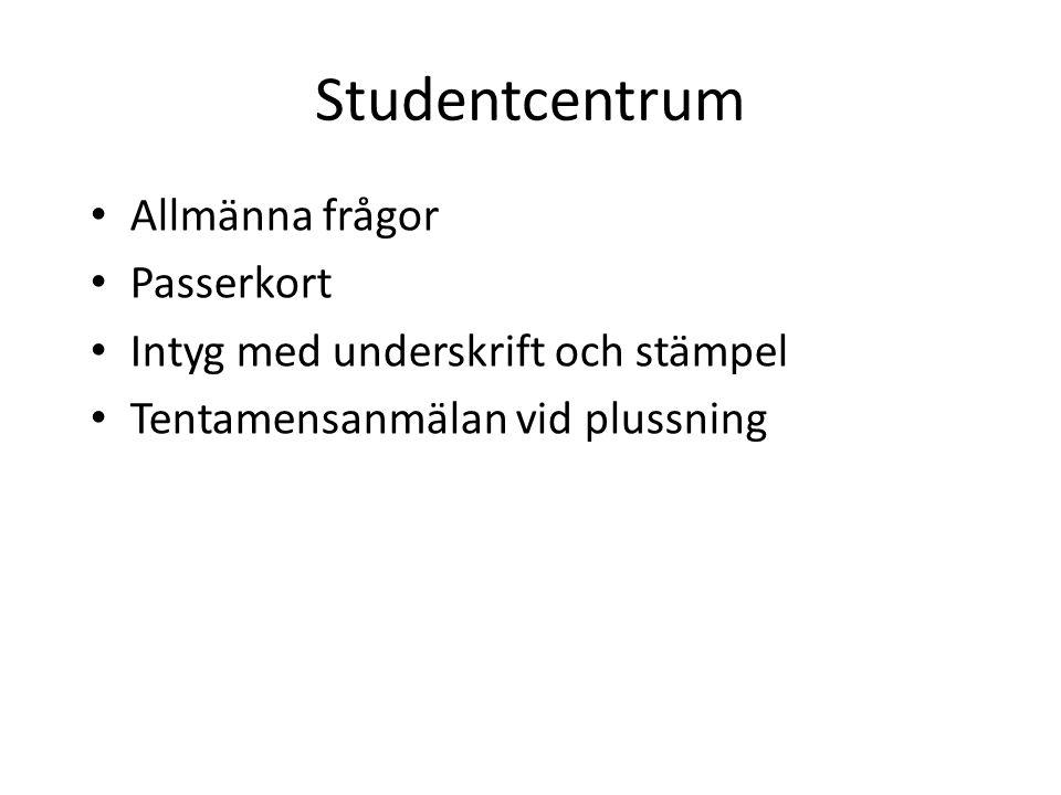 Studentcentrum • Allmänna frågor • Passerkort • Intyg med underskrift och stämpel • Tentamensanmälan vid plussning