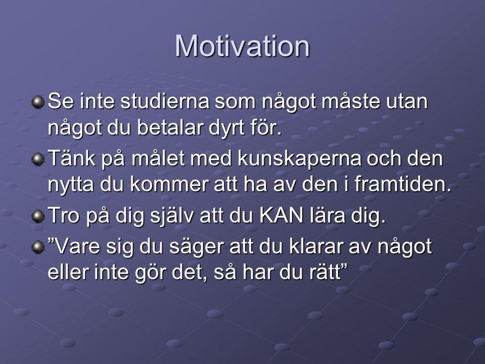 Motivation Se inte studierna som något måste utan något du betalar dyrt för. Tänk på målet med kunskaperna och den nytta du kommer att ha av den i fra