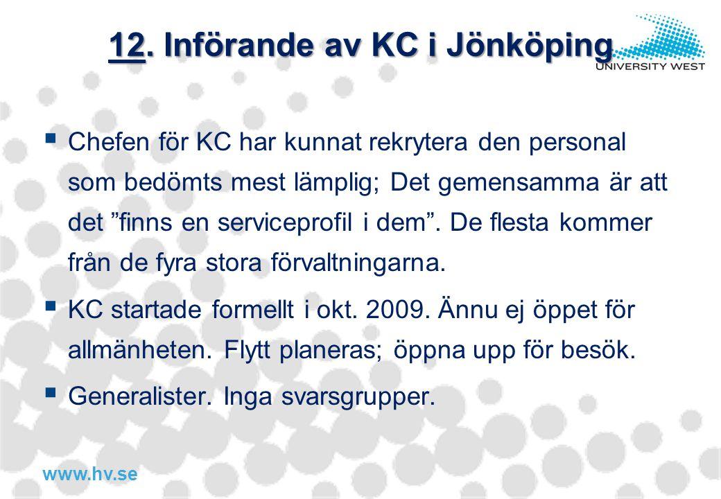 """www.hv.se 12. Införande av KC i Jönköping  Chefen för KC har kunnat rekrytera den personal som bedömts mest lämplig; Det gemensamma är att det """"finns"""