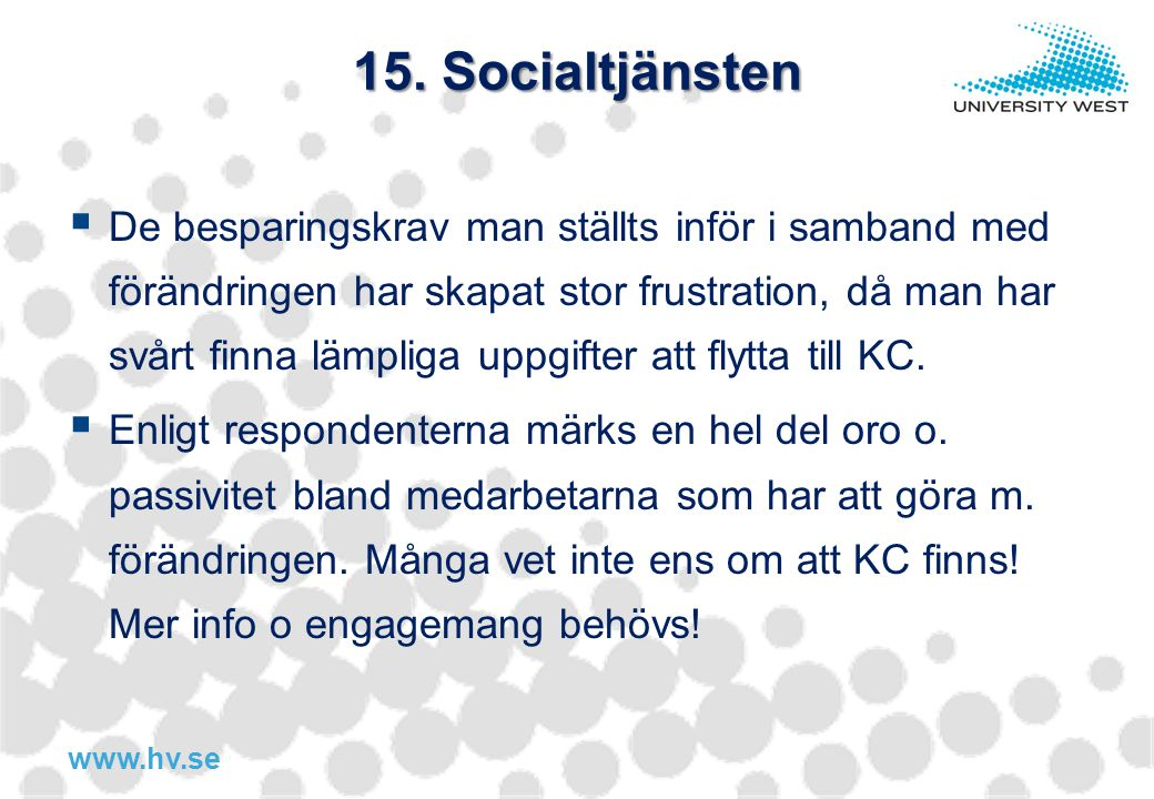 www.hv.se 15. Socialtjänsten  De besparingskrav man ställts inför i samband med förändringen har skapat stor frustration, då man har svårt finna lämp