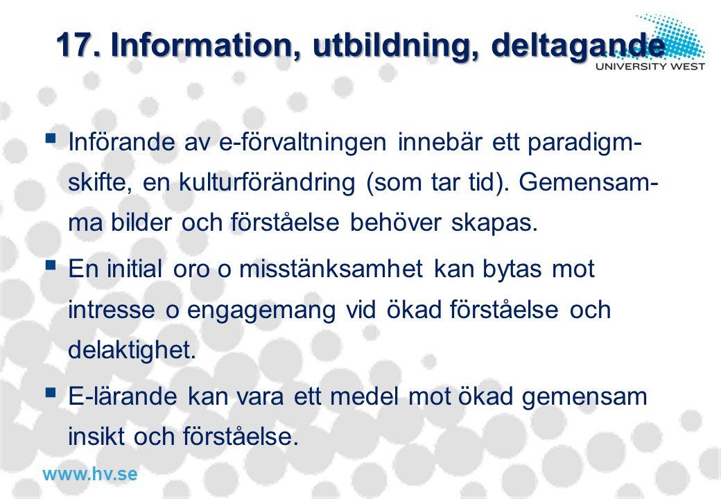 www.hv.se 17. Information, utbildning, deltagande  Införande av e-förvaltningen innebär ett paradigm- skifte, en kulturförändring (som tar tid). Geme
