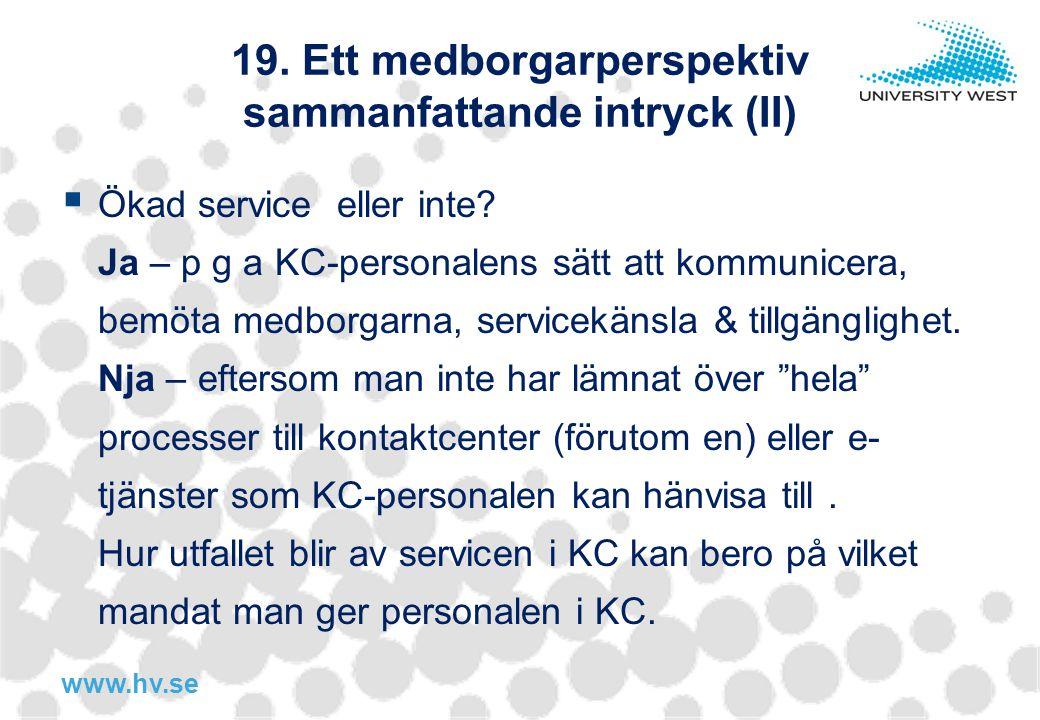 www.hv.se 19. Ett medborgarperspektiv sammanfattande intryck (II)  Ökad service eller inte? Ja – p g a KC-personalens sätt att kommunicera, bemöta me
