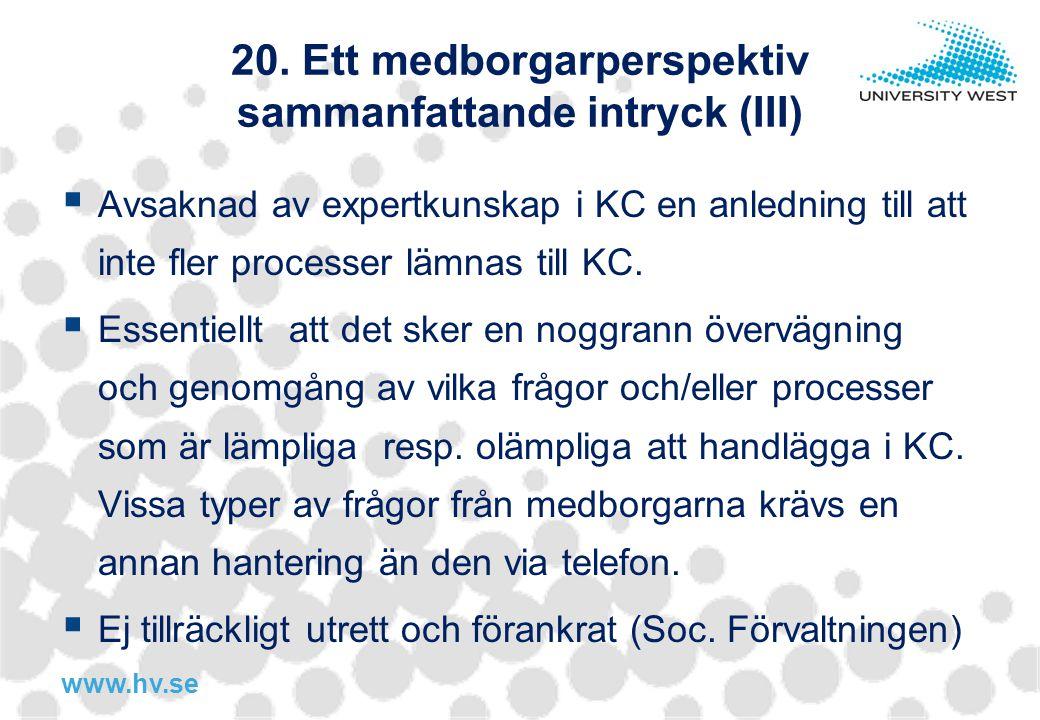 www.hv.se 20. Ett medborgarperspektiv sammanfattande intryck (III)  Avsaknad av expertkunskap i KC en anledning till att inte fler processer lämnas t