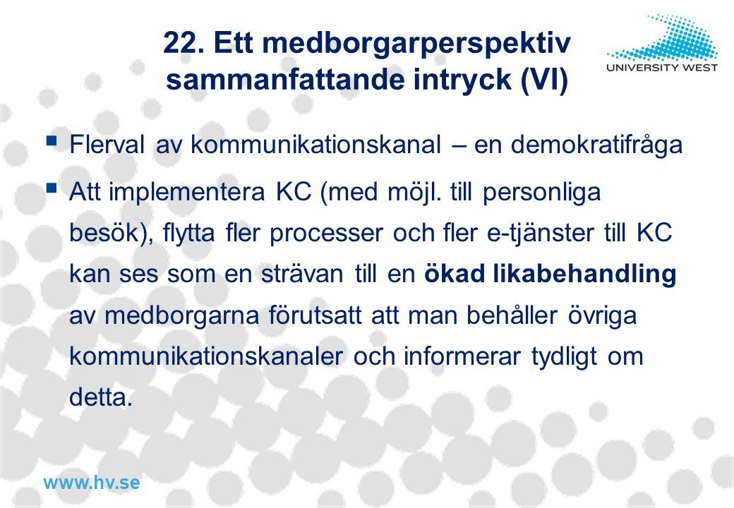 www.hv.se 22. Ett medborgarperspektiv sammanfattande intryck (VI)  Flerval av kommunikationskanal – en demokratifråga  Att implementera KC (med möjl