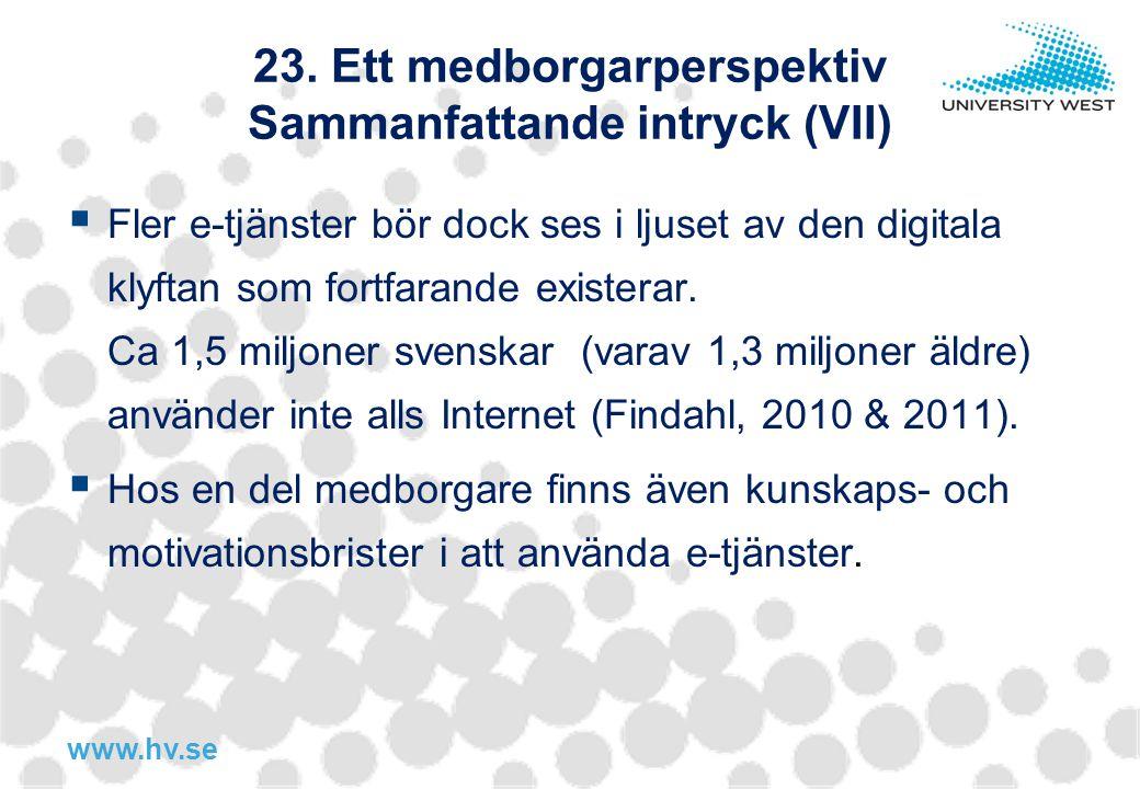 www.hv.se 23. Ett medborgarperspektiv Sammanfattande intryck (VII)  Fler e-tjänster bör dock ses i ljuset av den digitala klyftan som fortfarande exi
