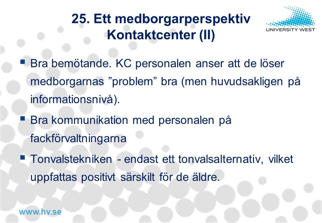 """www.hv.se 25. Ett medborgarperspektiv Kontaktcenter (II)  Bra bemötande. KC personalen anser att de löser medborgarnas """"problem"""" bra (men huvudsaklig"""