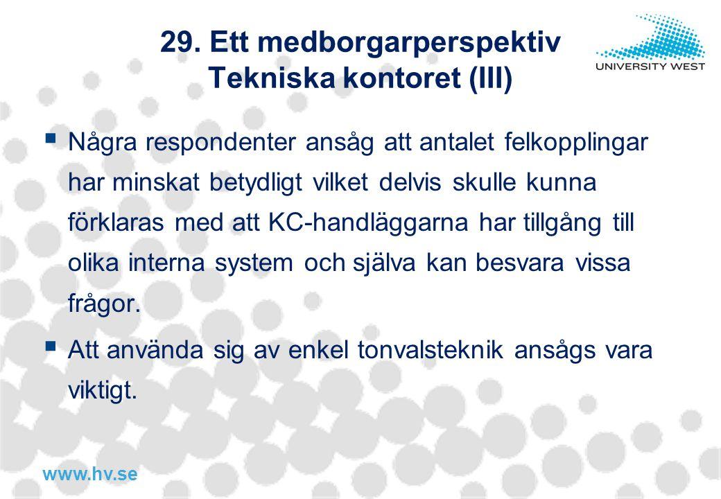 www.hv.se 29. Ett medborgarperspektiv Tekniska kontoret (III)  Några respondenter ansåg att antalet felkopplingar har minskat betydligt vilket delvis