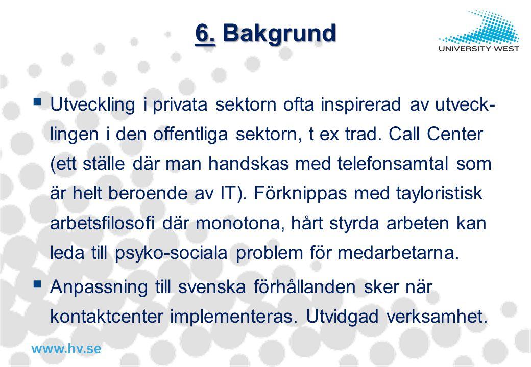 www.hv.se 6. Bakgrund  Utveckling i privata sektorn ofta inspirerad av utveck- lingen i den offentliga sektorn, t ex trad. Call Center (ett ställe dä