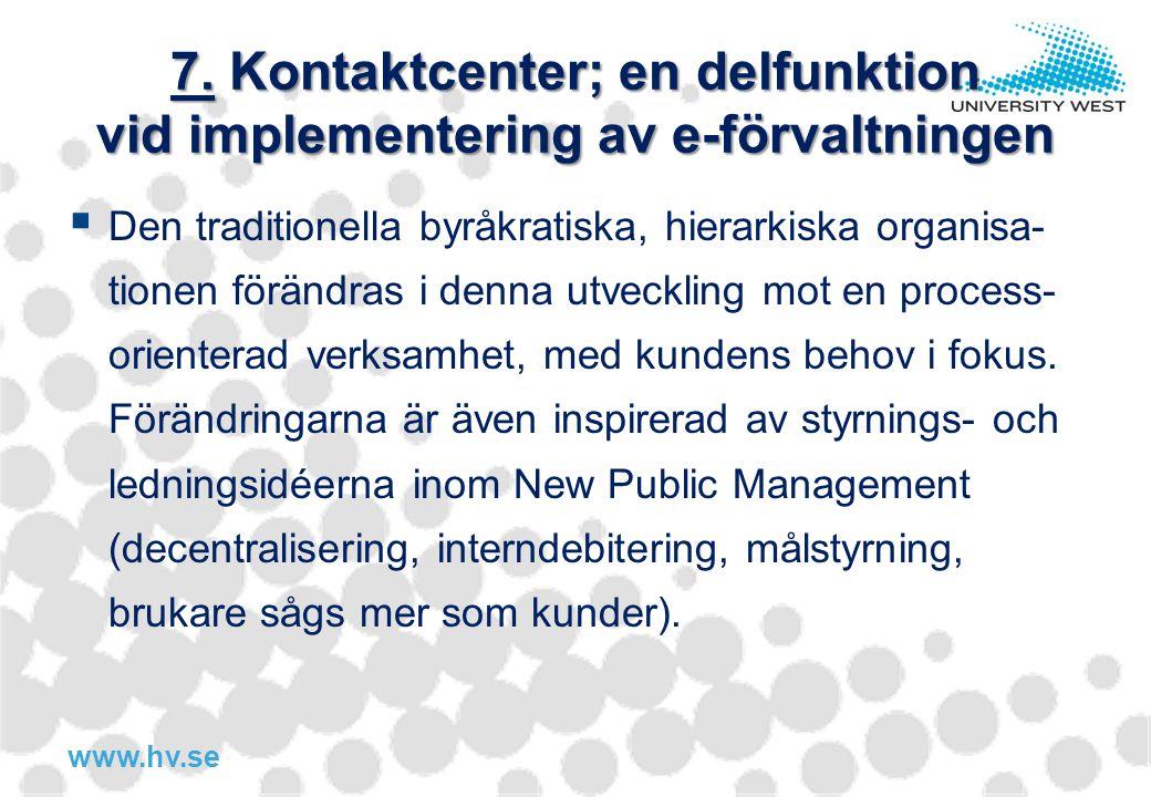 www.hv.se 7. Kontaktcenter; en delfunktion vid implementering av e-förvaltningen  Den traditionella byråkratiska, hierarkiska organisa- tionen föränd