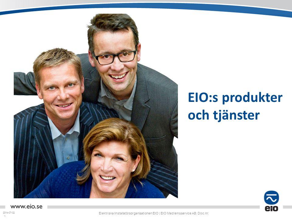 1 2014-07-02 Elektriska Installatörsorganisationen EIO | EIO Medlemsservice AB. Doc.nr: EIO:s produkter och tjänster
