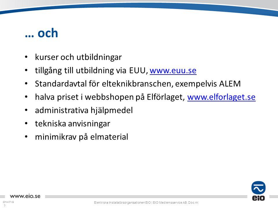 3 … och • kurser och utbildningar • tillgång till utbildning via EUU, www.euu.sewww.euu.se • Standardavtal för elteknikbranschen, exempelvis ALEM • ha