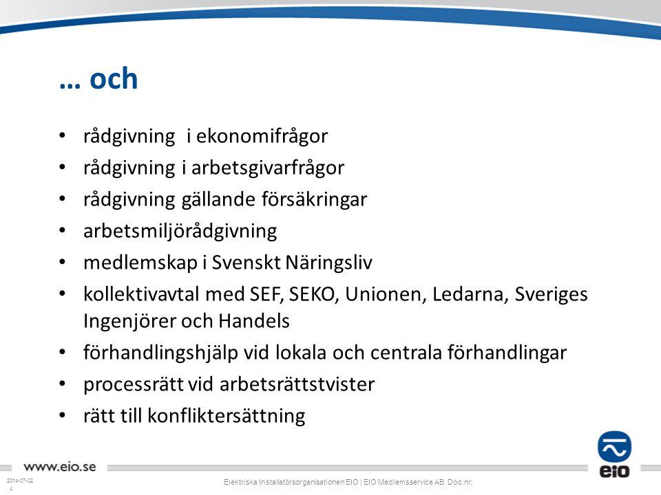 4 … och • rådgivning i ekonomifrågor • rådgivning i arbetsgivarfrågor • rådgivning gällande försäkringar • arbetsmiljörådgivning • medlemskap i Svensk