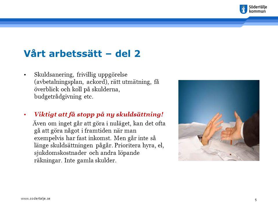 www.sodertalje.se 5 Vårt arbetssätt – del 2 •Skuldsanering, frivillig uppgörelse (avbetalningsplan, ackord), rätt utmätning, få överblick och koll på