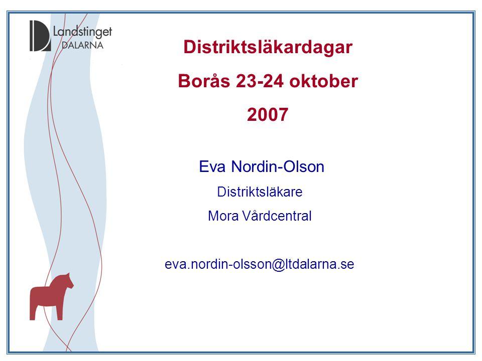 Distriktsläkardagar Borås 23-24 oktober 2007 Eva Nordin-Olson Distriktsläkare Mora Vårdcentral eva.nordin-olsson@ltdalarna.se