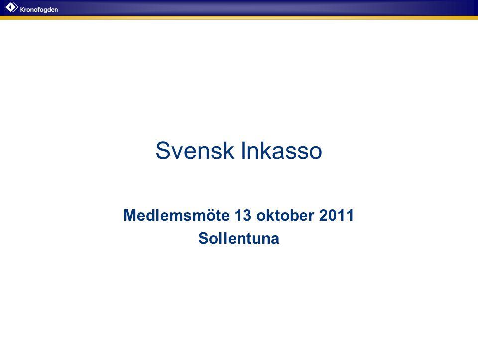 Svensk Inkasso Medlemsmöte 13 oktober 2011 Sollentuna