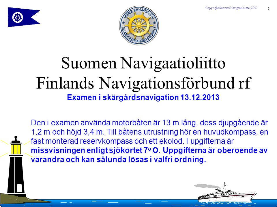 2 Copyright Suomen Navigaatioliitto, 2007 Uppgift 1.