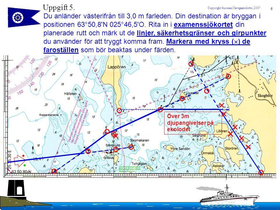 6 Copyright Suomen Navigaatioliitto, 2007 Du anländer västerifrån till 3,0 m farleden. Din destination är bryggan i positionen 63°50,8'N 025°46,5'O. R
