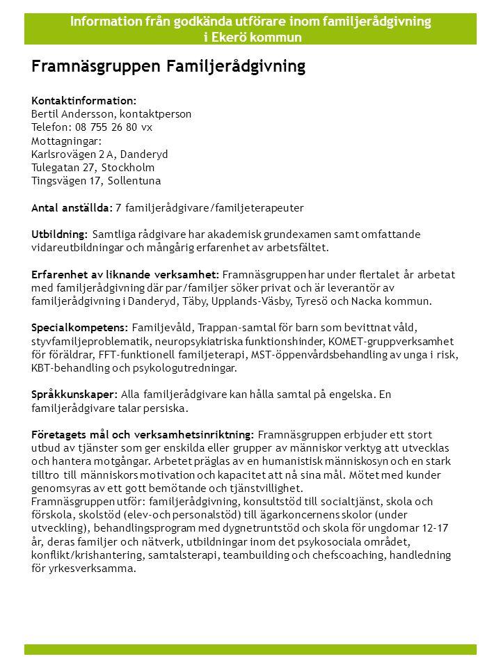 Information från godkända utförare inom familjerådgivning i Ekerö kommun Framnäsgruppen Familjerådgivning Kontaktinformation: Bertil Andersson, kontak