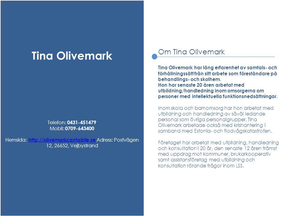 Tina Olivemark Telefon: 0431-451479 Mobil: 0709-643400 Hemsida: http://olivemarkcantabile.se Adress: Postvägen 12, 26652, Vejbystrand http://olivemark