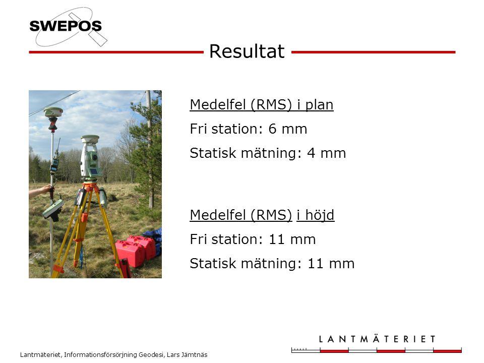 Lantmäteriet, Informationsförsörjning Geodesi, Lars Jämtnäs Resultat Medelfel (RMS) i plan Fri station: 6 mm Statisk mätning: 4 mm Medelfel (RMS) i hö