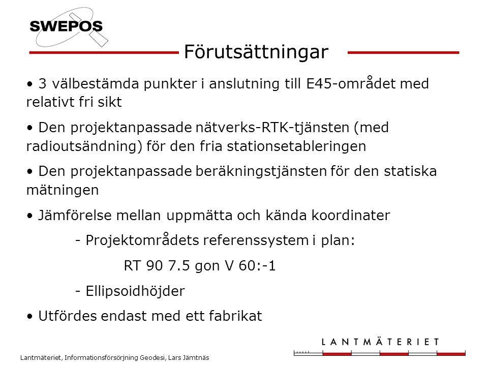 Lantmäteriet, Informationsförsörjning Geodesi, Lars Jämtnäs Förutsättningar • 3 välbestämda punkter i anslutning till E45-området med relativt fri sik