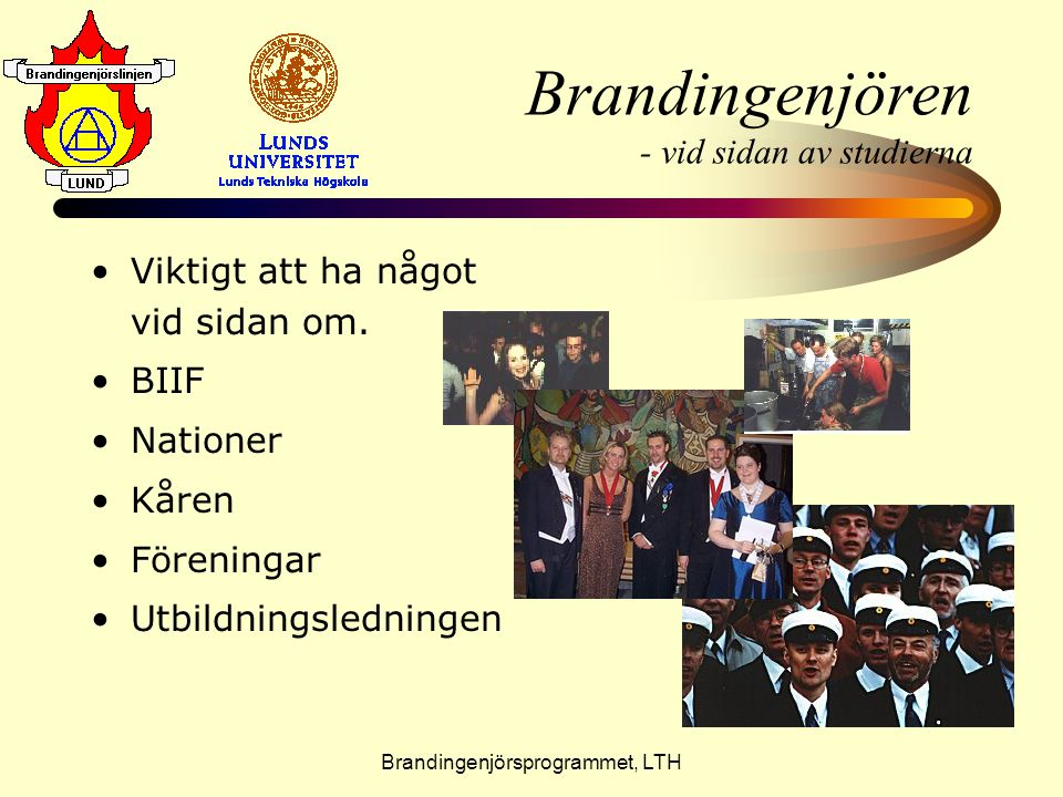 Brandingenjörsprogrammet, LTH Brandingenjören - vid sidan av studierna •V•Viktigt att ha något vid sidan om. •B•BIIF •N•Nationer •K•Kåren •F•Föreninga