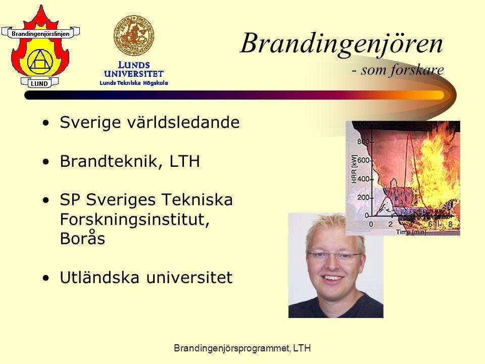 Brandingenjörsprogrammet, LTH Brandingenjören - som forskare •S•Sverige världsledande •B•Brandteknik, LTH •S•SP Sveriges Tekniska Forskningsinstitut,