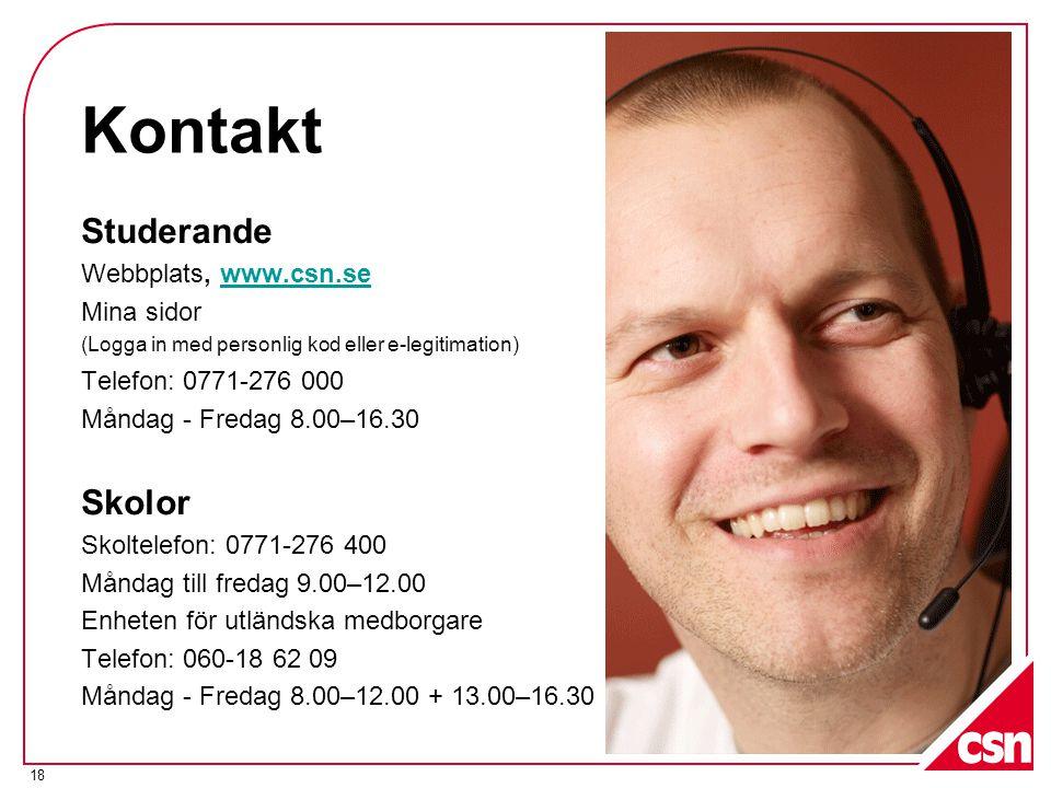 18 Kontakt Studerande Webbplats, www.csn.sewww.csn.se Mina sidor (Logga in med personlig kod eller e-legitimation) Telefon: 0771-276 000 Måndag - Fred