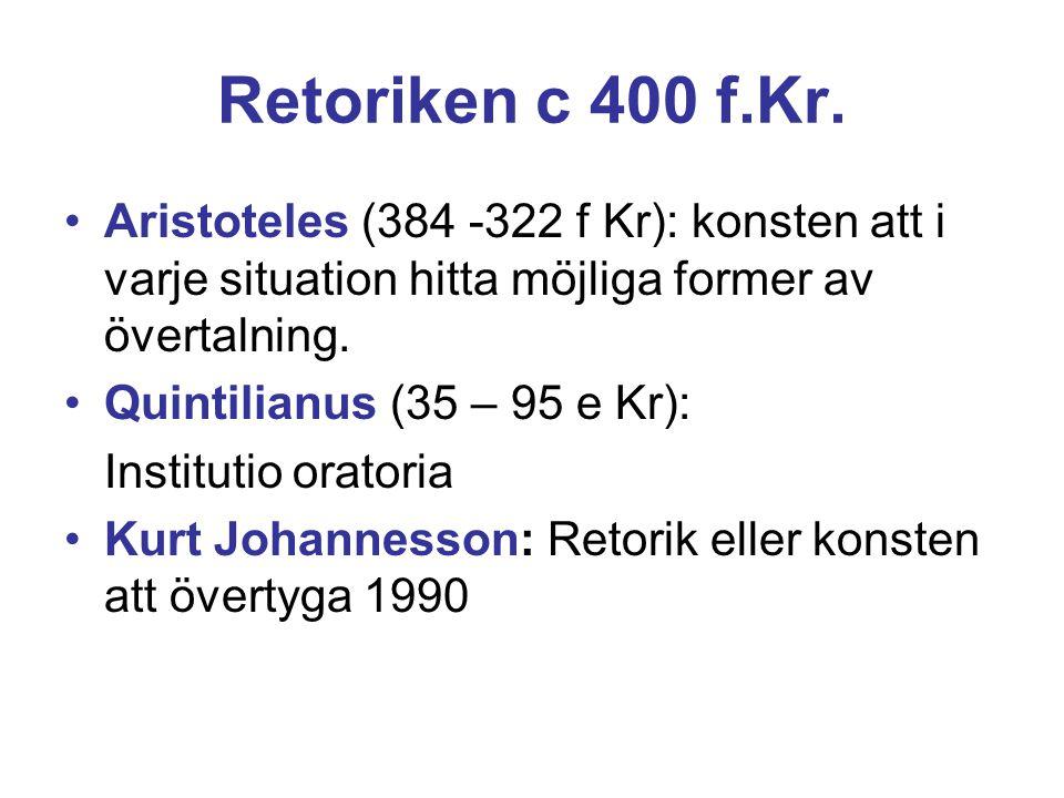 Retoriken c 400 f.Kr. •Aristoteles (384 -322 f Kr): konsten att i varje situation hitta möjliga former av övertalning. •Quintilianus (35 – 95 e Kr): I