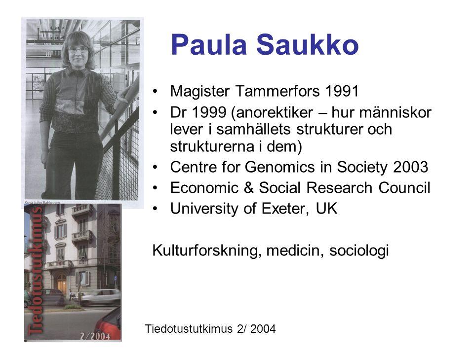 Paula Saukko •Magister Tammerfors 1991 •Dr 1999 (anorektiker – hur människor lever i samhällets strukturer och strukturerna i dem) •Centre for Genomics in Society 2003 •Economic & Social Research Council •University of Exeter, UK Kulturforskning, medicin, sociologi Tiedotustutkimus 2/ 2004