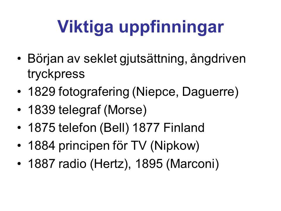 Viktiga uppfinningar •Början av seklet gjutsättning, ångdriven tryckpress •1829 fotografering (Niepce, Daguerre) •1839 telegraf (Morse) •1875 telefon (Bell) 1877 Finland •1884 principen för TV (Nipkow) •1887 radio (Hertz), 1895 (Marconi)
