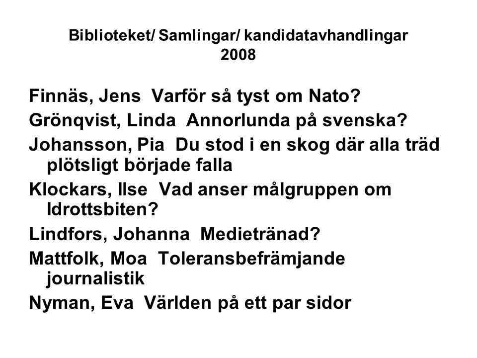 Biblioteket/ Samlingar/ kandidatavhandlingar 2008 Finnäs, Jens Varför så tyst om Nato? Grönqvist, Linda Annorlunda på svenska? Johansson, Pia Du stod